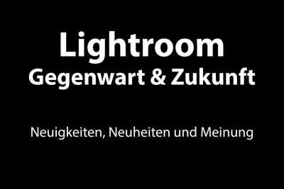 Lightroom Gegenwart Zukunft