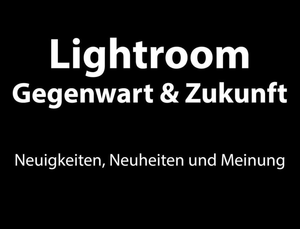 Lightroom Gegenwart & Zukunft